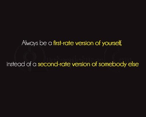 Be a first rate version of yourself