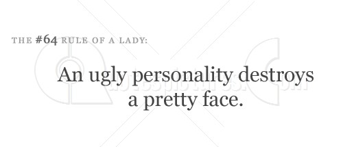 An ugly personality destroys a pretty face