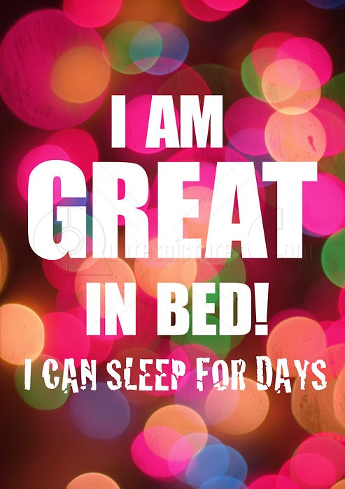 I am great in bed: I can sleep for days