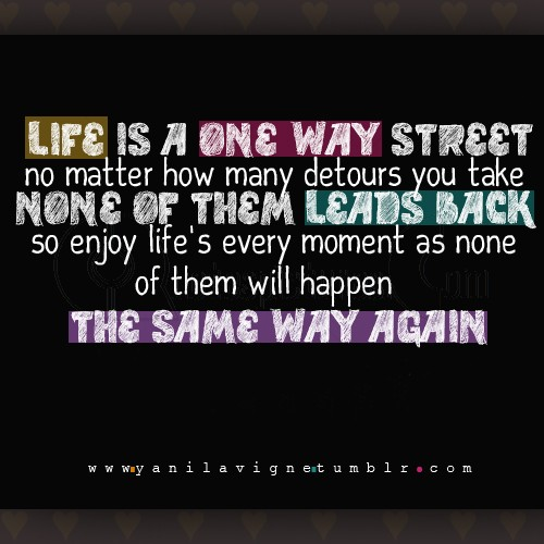 Life is a one way street