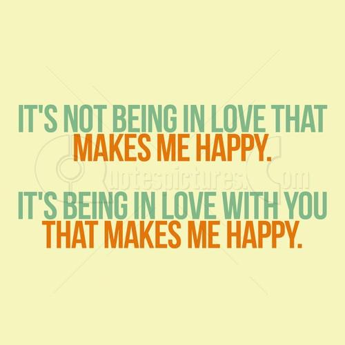 It   s not being in love that makes me happy  It   s being in love    Quotes About Being In Love