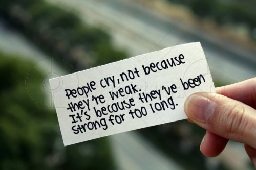 People Cry Because They Have Been Strong For So Long