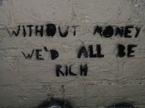 Without money we would all be rich