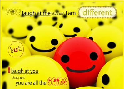 I laugh at you because you are all the same