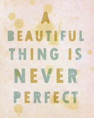 A Beautiful Thing Is Never Perfect ~ Beauty Quote