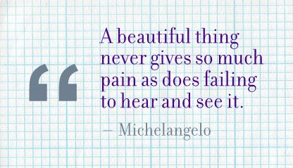 A Beautiful thing Never Gives so Much Pain as does failing to hear and See It ~ Beauty Quote
