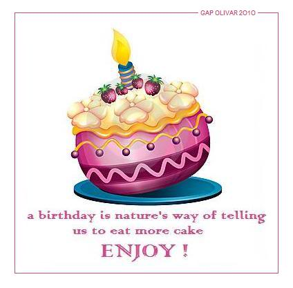 A Birthday Is Natures Way Of Telling Us To Eat More Cake Enjoy Quote