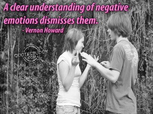 A Clear Understanding of negative emotions dismisses them ~ Emotion Quote