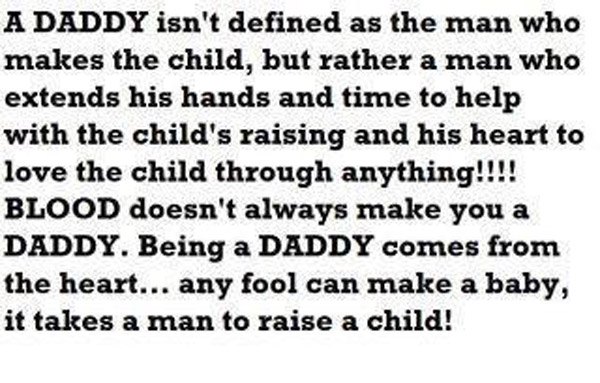 A Daddy Isn't Defined as the man who makes the Child ~ Father  Quote