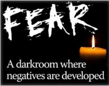 A Darkroom where Negatives are Developed ~ Fear Quote