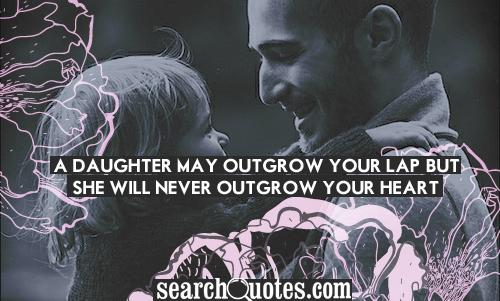 a daughter may outgrow your lap but she will never outgrow