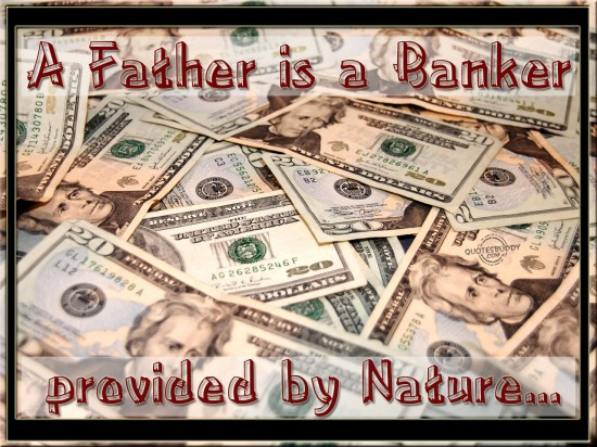 A father is a banker provided by nature ~ Father Quote