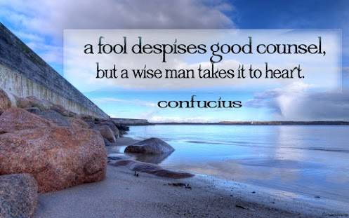 A fool despises good counsel but a wise man takes it to heart ~ Fools Quote