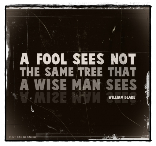 A Fool Sees Not The Same Tree That A Wise Man Sees ~ Fools Quote