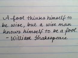 A Fool thinks Himself to be wise ~ Fools Quote