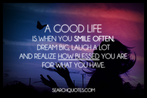 A Good Life Is When You Smile Often Dream Big ~ Blessing Quote