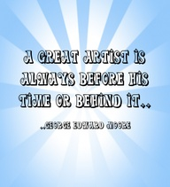 A Great Artist Is Always Before ~ Art Quote