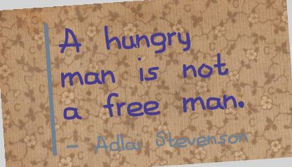 A Hungry Man Is Not a Free Man ~ Freedom  Quote