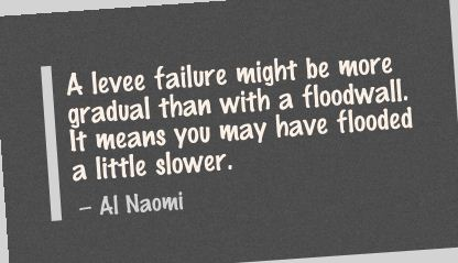 A Levee Failure Might be More Gradual than with a Floodwall ~ Failure Quote