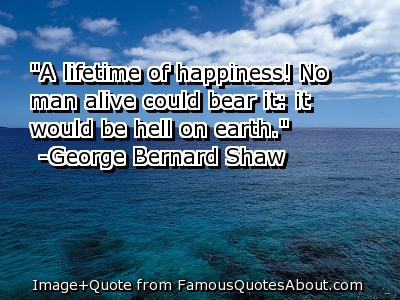 """""""A Lifetime of Happines! No Man alive Could Bear It,It Would be Hell On Earth"""" ~ Earth Quote"""