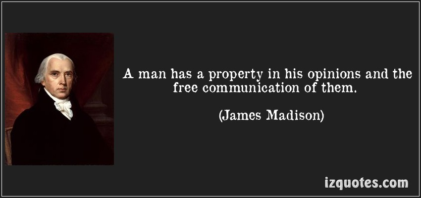 A man has a property in his opinions and the free communication of them ~ Democracy Quote