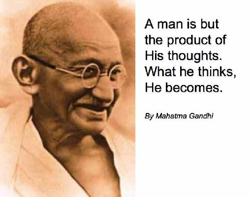 A Man Is but the Product of His Thoughts,What he thinks,He Becomes ~ Democracy Quote