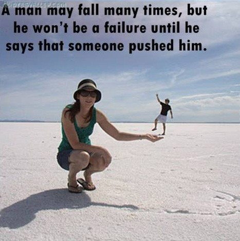 A Man May Fall Many Times times,but he won't be a failure until he says that someone pushed him ~ Failure Quote