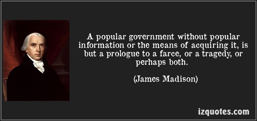 A Popular Government without popular information or the means of acquiring It ~ Democracy Quote