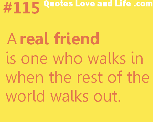 A Real Friend Is One Who Walks In When The Rest Of The World Walks Best Quotes About Real Friendship