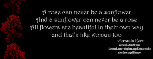A Rose Can Never be a Sunflower ~ Flowers Quote
