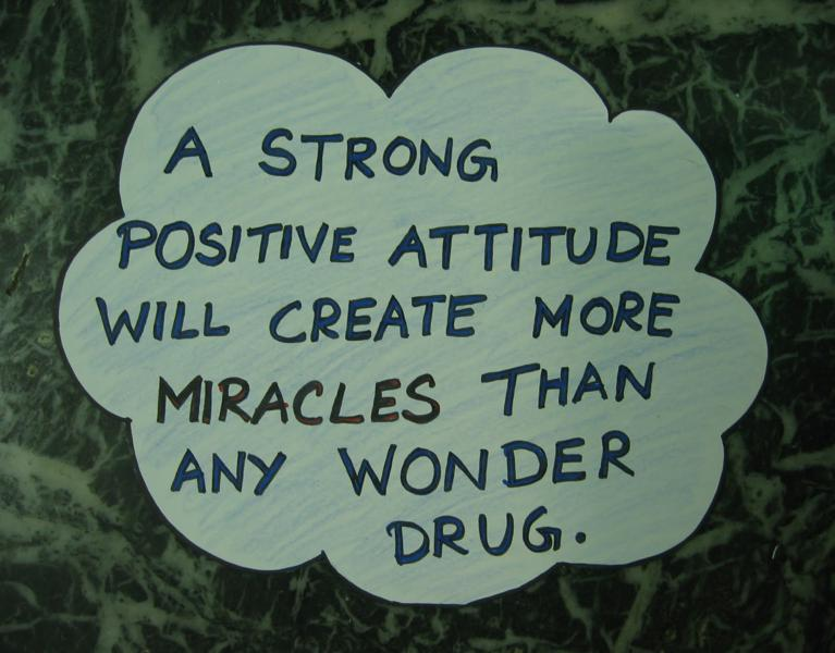 A Strong Positive Attitude Will Create More Miracles Than Any Wonder Dgug