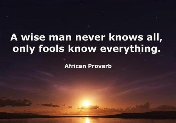 A Wise Man Never Knows All,Only Fools Know Everything ~ Fools Quote