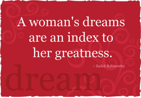 A Woman's Dreams are an Index to her Greatness ~ Dreaming Quote