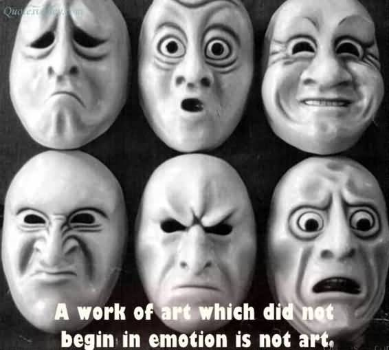 A Work Of Art Which Did not Begin In Emotion Is Not Art ~ Emotion Quote