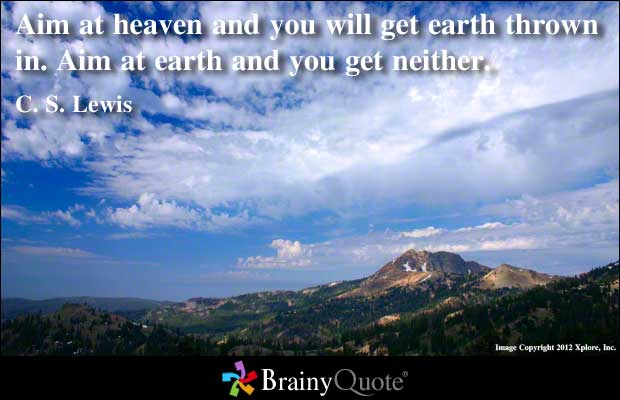 Aim at Earth and You Get Neither ~ Earth Quote