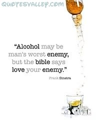 """Alcohol May Be Man's Worst Enemy,But the Bible Says Love Your Enemy"" ~ Enemy Quote"