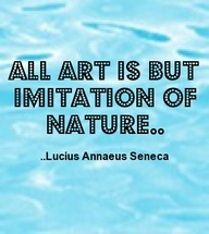 All Art Is But Imitation of Nature ~ Art Quote