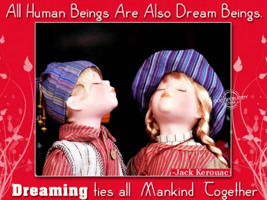 All Human Beings Are Also Dream Beings. Dreaming Ties All Mankind Together