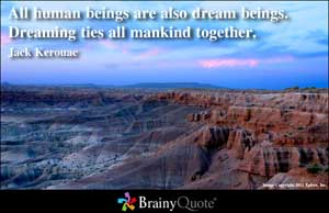 All Human Beings are also Dream beings,Dreaming ties all mankind together ~ Dreaming Quote