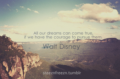 All our Dreams can Come True  ~ Dreaming Quote
