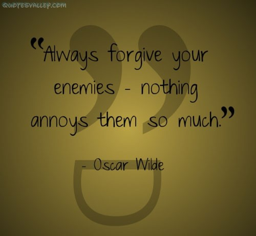Always Forgive Your Enemies, Noting Annoys Them So Much ~ Enemy Quotes