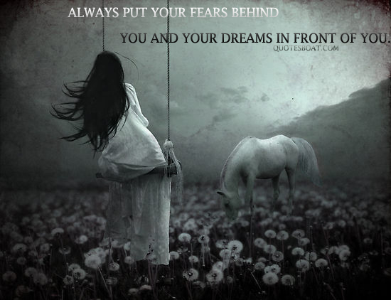 Always Put Your Fears Behind ~ Fear Quote