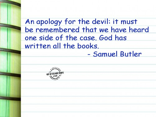 An apology for the devil, it must be remembered that we have heard one side of the case. God has written all the books