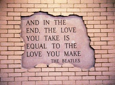 And In The End.The Love You Take Equal To The Love you Make ~ Flirt Quote