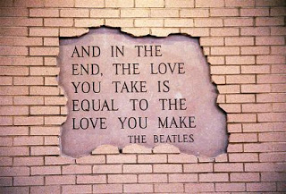 And In The End,the Love You Take Is Equal To The Love You Make ~ Father Quote