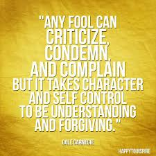 Any Fool Can Criticize,Condemn And Complain ~ Fools Quote