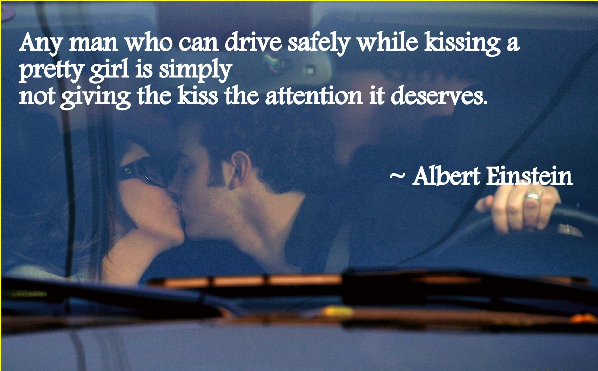 Charmant Any Man Who Can Drive Safely While Kissing A Pretty Girl Is Simply Not  Giving The