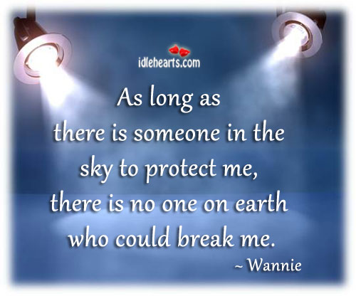 AS long as there is someone in the sky to protect me ~ Earth Quote