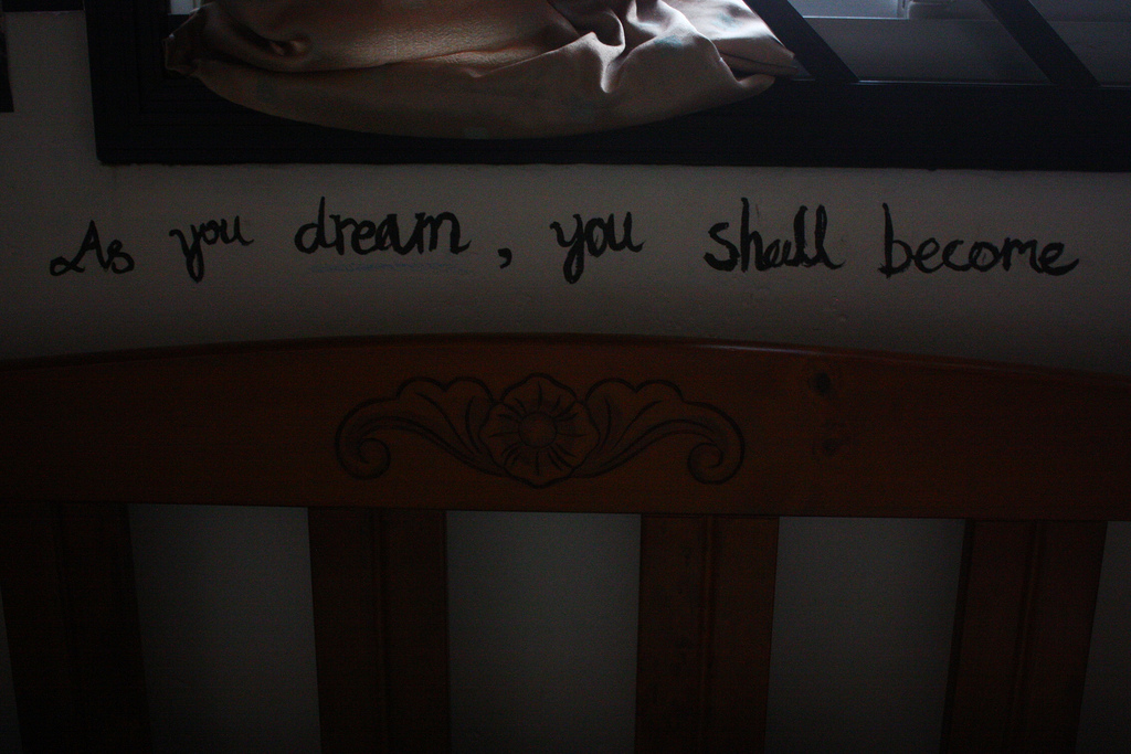 As You Dream,You Shall Become ~ Dreaming Quote