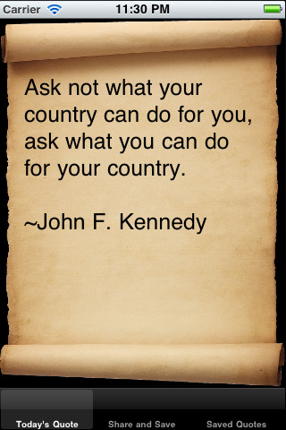 Ask not what your country can do for you,ask what you can do for your Country ~ Democracy Quote